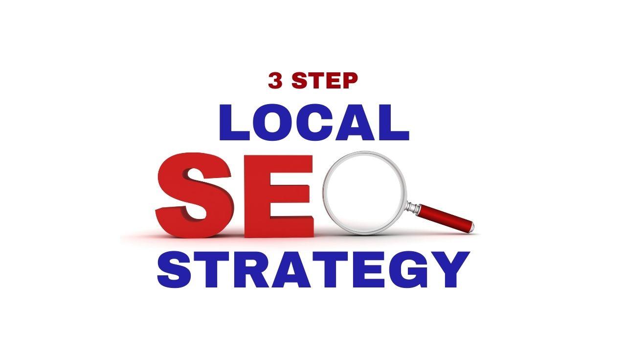 3 Step Local SEO Strategy
